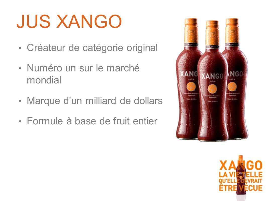 Créateur de catégorie original Numéro un sur le marché mondial Marque dun milliard de dollars Formule à base de fruit entier JUS XANGO