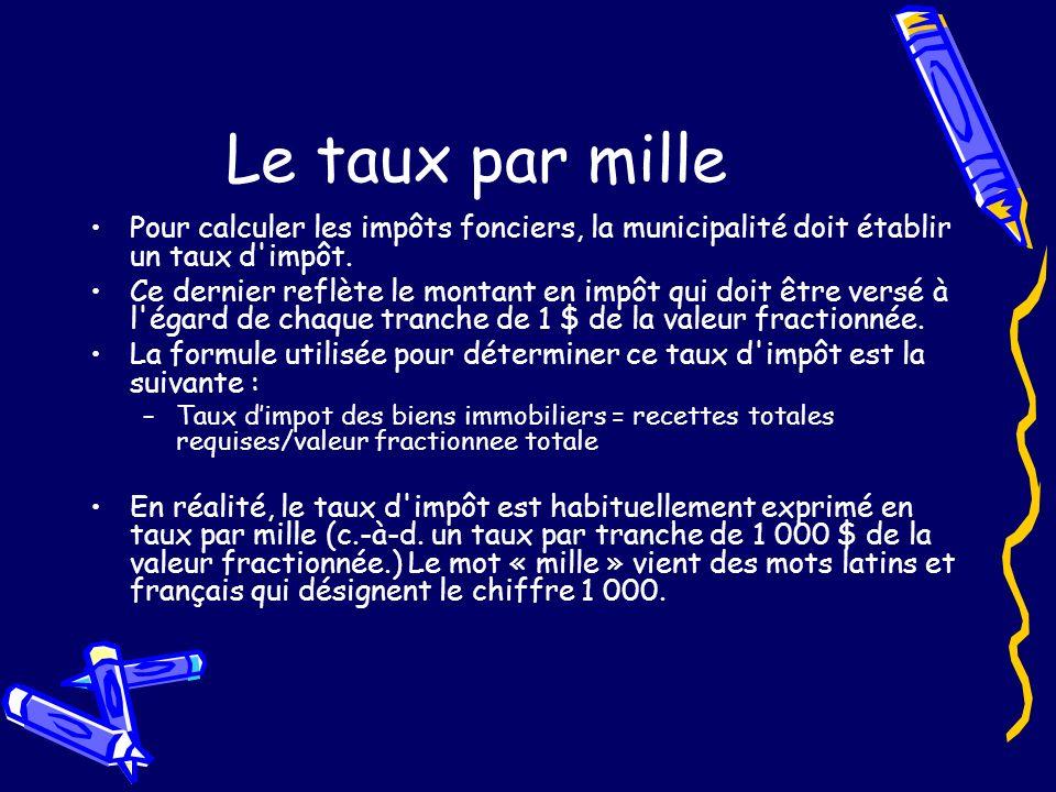 Le taux par mille Pour calculer les impôts fonciers, la municipalité doit établir un taux d impôt.