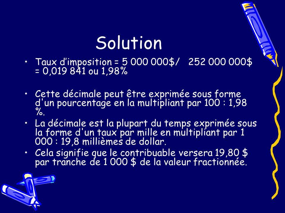 Solution Taux dimposition = 5 000 000$/ 252 000 000$ = 0,019 841 ou 1,98% Cette décimale peut être exprimée sous forme d un pourcentage en la multipliant par 100 : 1,98 %.