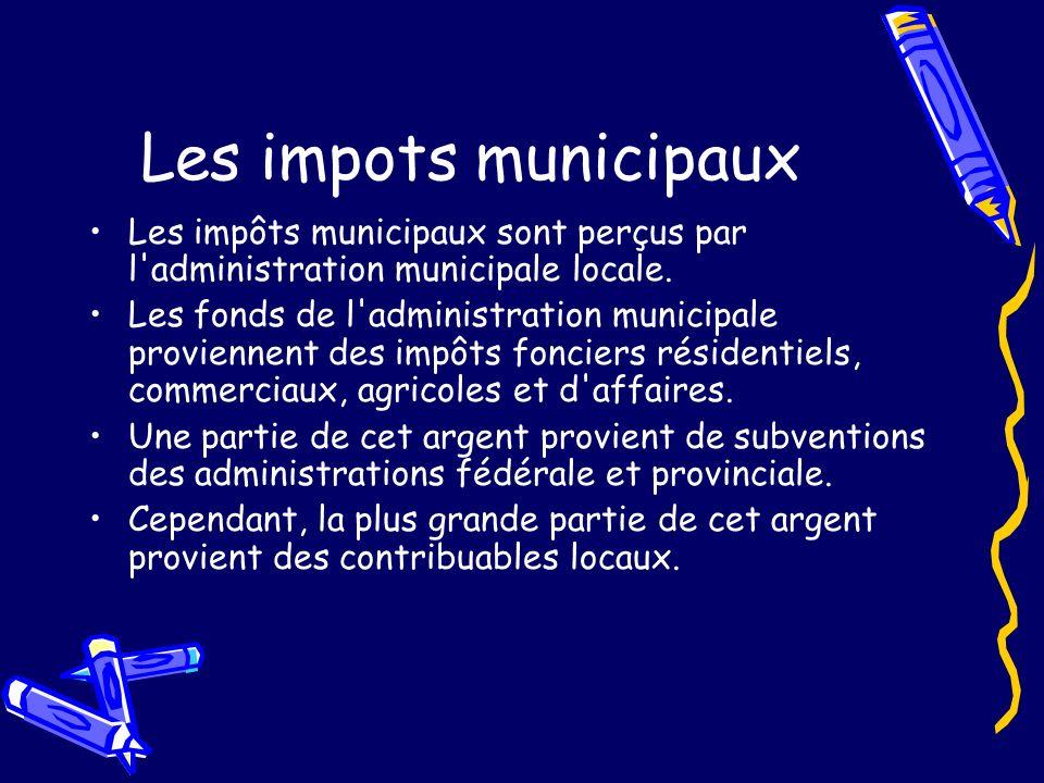 Les impots municipaux Les impôts municipaux sont perçus par l administration municipale locale.