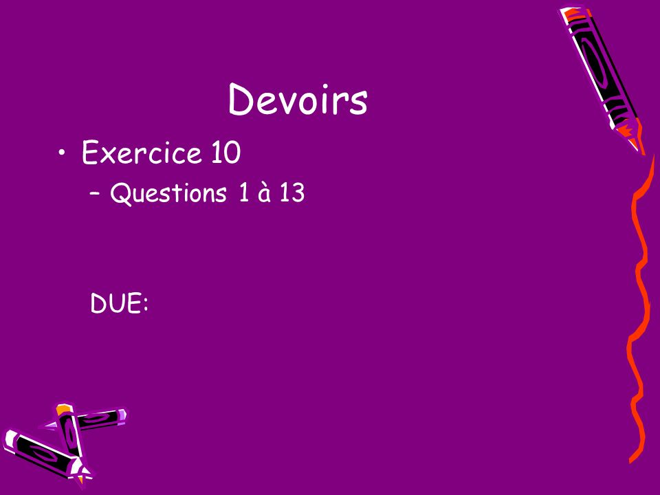 Devoirs Exercice 10 –Questions 1 à 13 DUE: