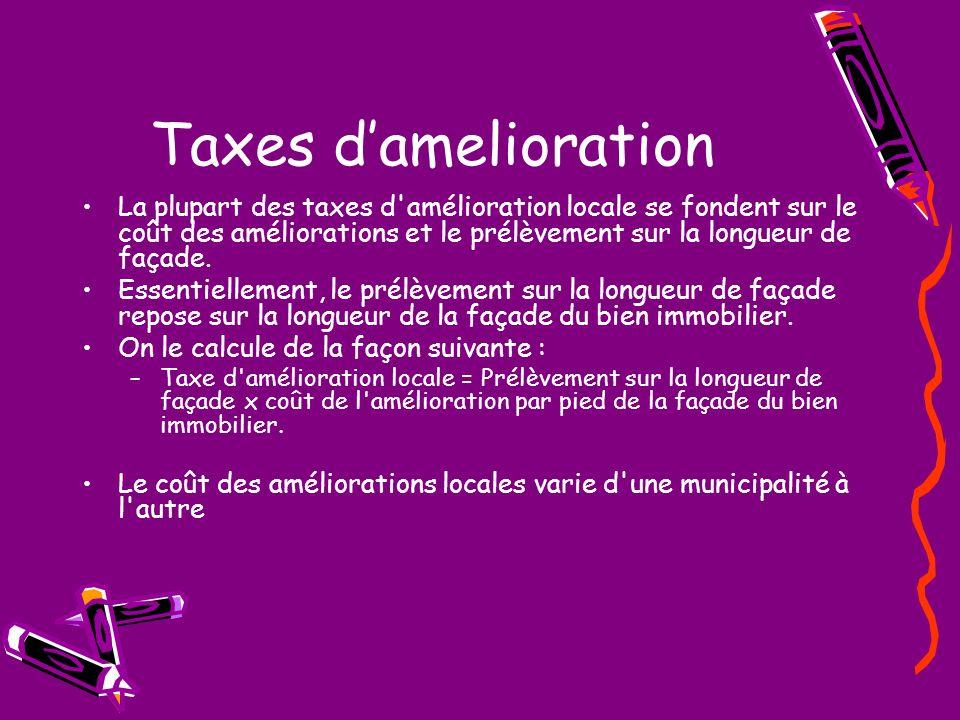 Taxes damelioration La plupart des taxes d'amélioration locale se fondent sur le coût des améliorations et le prélèvement sur la longueur de façade. E