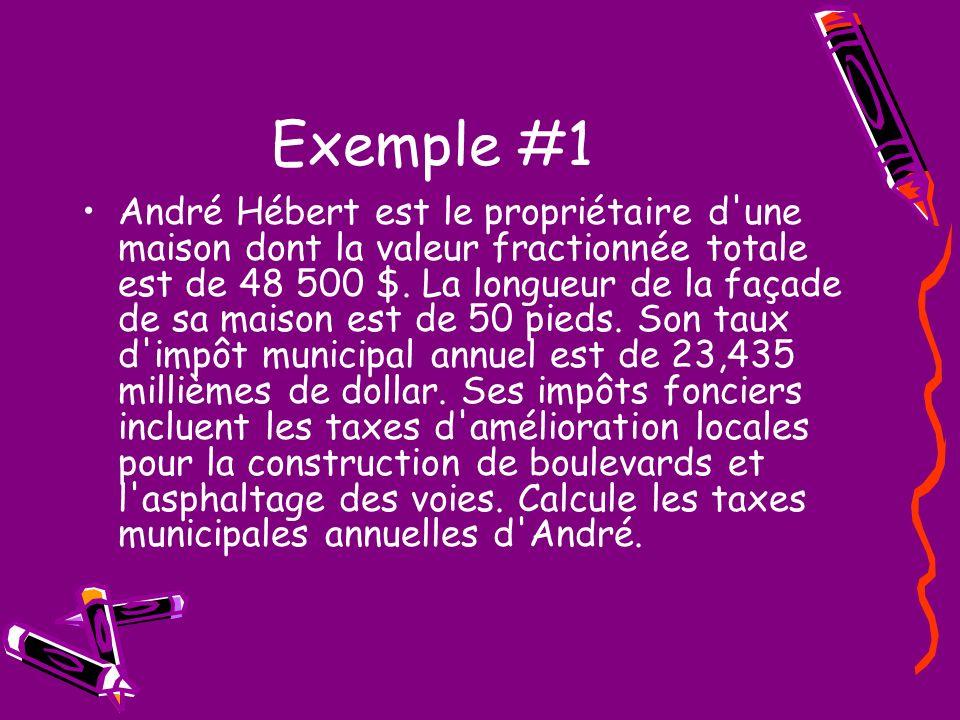 Exemple #1 André Hébert est le propriétaire d'une maison dont la valeur fractionnée totale est de 48 500 $. La longueur de la façade de sa maison est