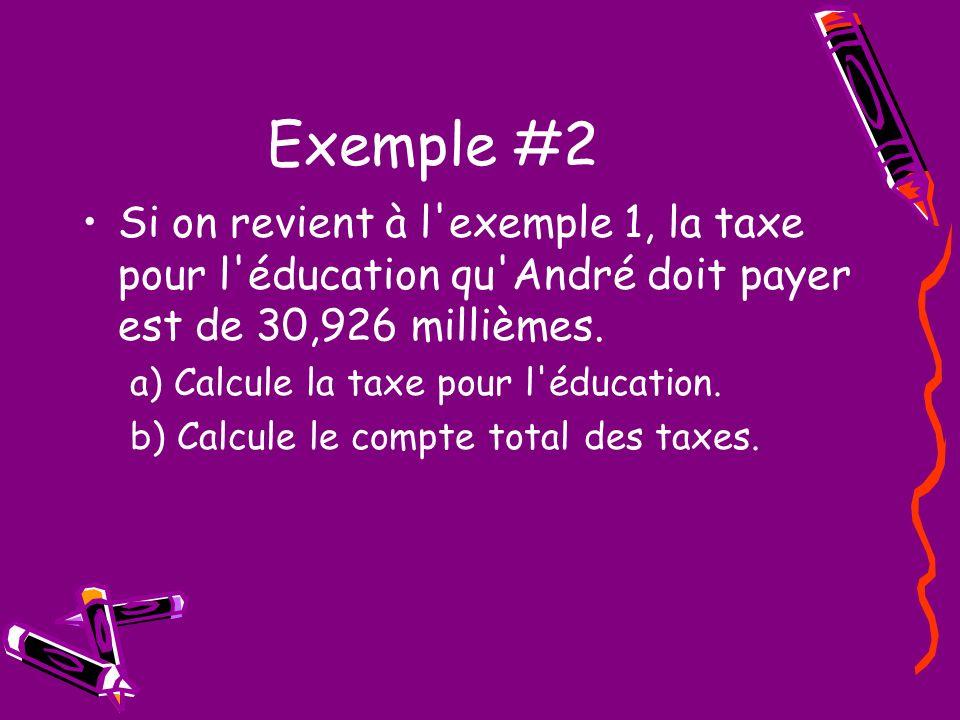 Exemple #2 Si on revient à l exemple 1, la taxe pour l éducation qu André doit payer est de 30,926 millièmes.