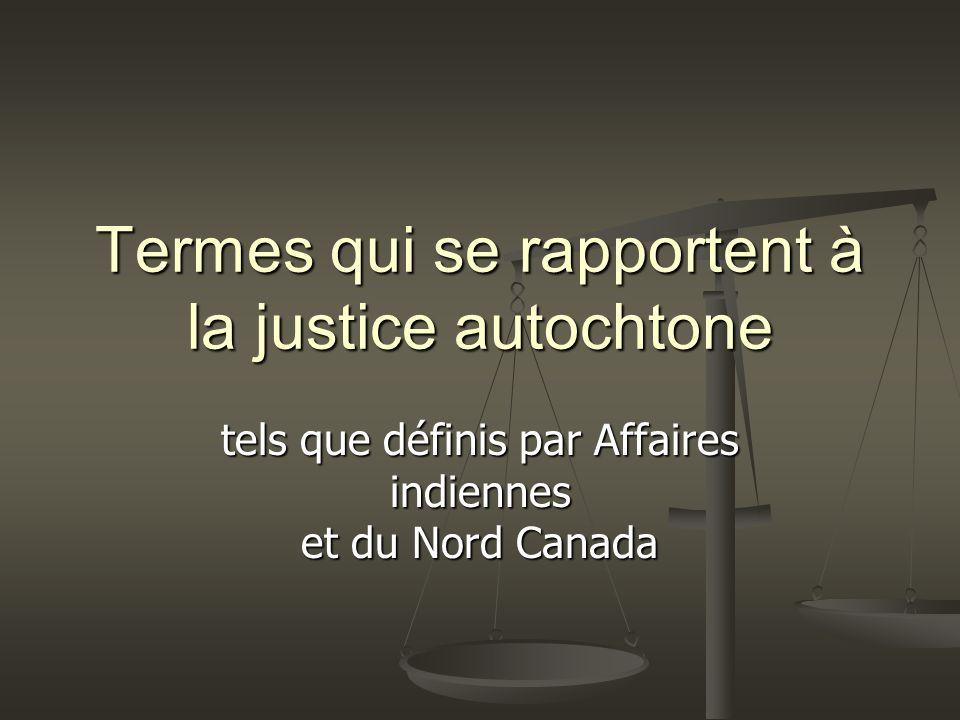 Termes qui se rapportent à la justice autochtone tels que définis par Affaires indiennes et du Nord Canada