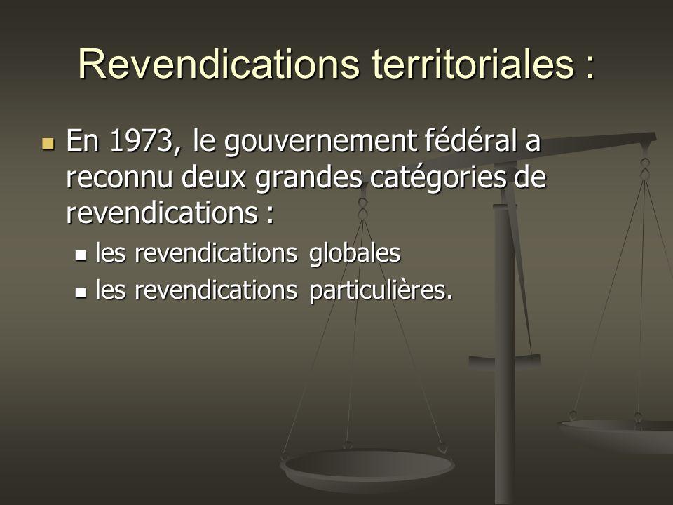 Revendications territoriales : En 1973, le gouvernement fédéral a reconnu deux grandes catégories de revendications : En 1973, le gouvernement fédéral a reconnu deux grandes catégories de revendications : les revendications globales les revendications globales les revendications particulières.