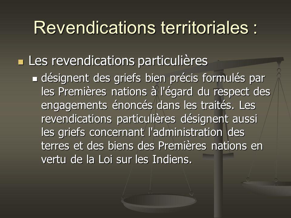 Revendications territoriales : Les revendications particulières Les revendications particulières désignent des griefs bien précis formulés par les Premières nations à l égard du respect des engagements énoncés dans les traités.