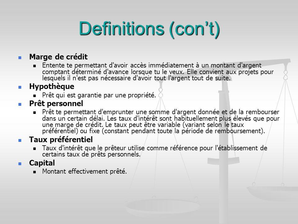 Definitions (cont) Marge de crédit Entente te permettant d avoir accès immédiatement à un montant d argent comptant déterminé d avance lorsque tu le veux.