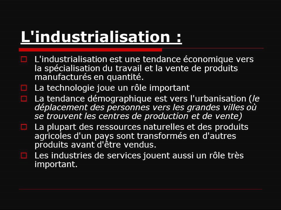 L industrialisation : L industrialisation est une tendance économique vers la spécialisation du travail et la vente de produits manufacturés en quantité.
