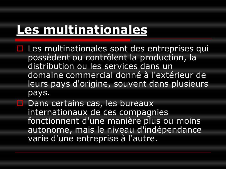 Les multinationales Les multinationales sont des entreprises qui possèdent ou contrôlent la production, la distribution ou les services dans un domaine commercial donné à l extérieur de leurs pays d origine, souvent dans plusieurs pays.