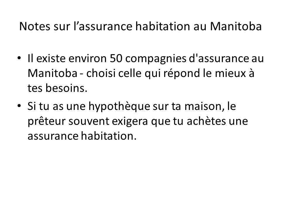 Notes sur lassurance habitation au Manitoba Il existe environ 50 compagnies d'assurance au Manitoba - choisi celle qui répond le mieux à tes besoins.
