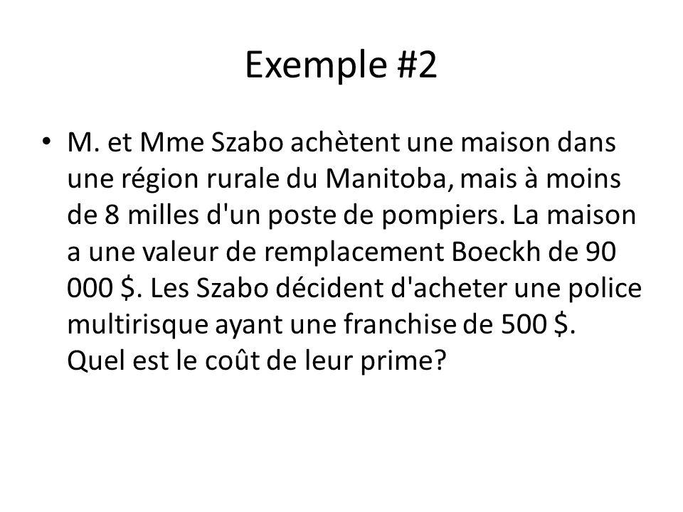 Exemple #2 M. et Mme Szabo achètent une maison dans une région rurale du Manitoba, mais à moins de 8 milles d'un poste de pompiers. La maison a une va