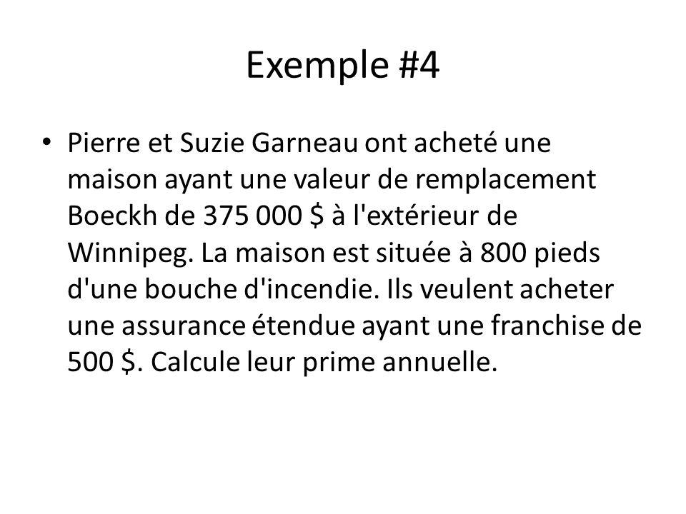 Exemple #4 Pierre et Suzie Garneau ont acheté une maison ayant une valeur de remplacement Boeckh de 375 000 $ à l'extérieur de Winnipeg. La maison est