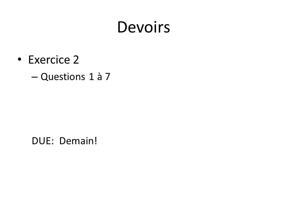 Devoirs Exercice 2 – Questions 1 à 7 DUE: Demain!