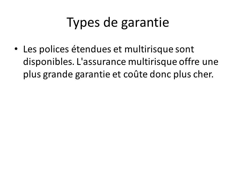 Types de garantie Les polices étendues et multirisque sont disponibles. L'assurance multirisque offre une plus grande garantie et coûte donc plus cher