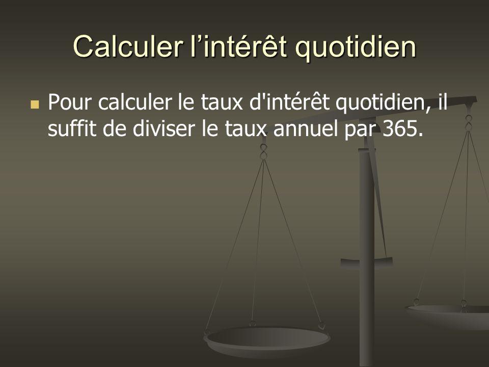 Calculer lintérêt quotidien Pour calculer le taux d intérêt quotidien, il suffit de diviser le taux annuel par 365.
