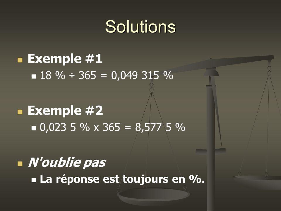 Solutions Exemple #1 18 % ÷ 365 = 0,049 315 % Exemple #2 0,023 5 % x 365 = 8,577 5 % N oublie pas La réponse est toujours en %.