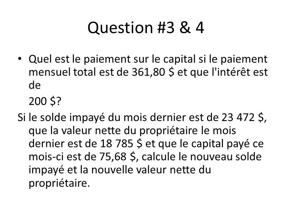 Question #3 & 4 Quel est le paiement sur le capital si le paiement mensuel total est de 361,80 $ et que l intérêt est de 200 $.