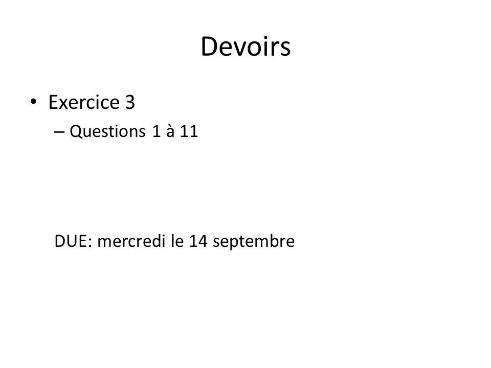 Devoirs Exercice 3 – Questions 1 à 11 DUE: mercredi le 14 septembre