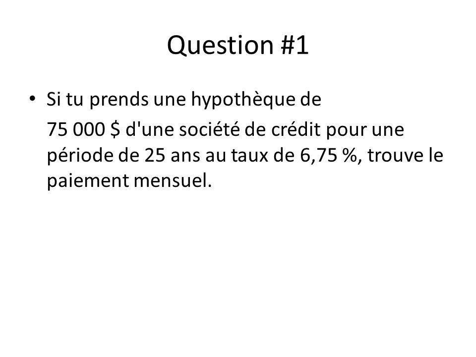 Question #1 Si tu prends une hypothèque de 75 000 $ d une société de crédit pour une période de 25 ans au taux de 6,75 %, trouve le paiement mensuel.
