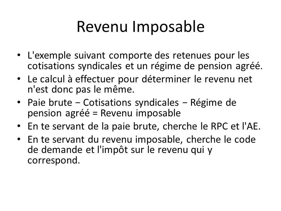 Revenu Imposable L'exemple suivant comporte des retenues pour les cotisations syndicales et un régime de pension agréé. Le calcul à effectuer pour dét