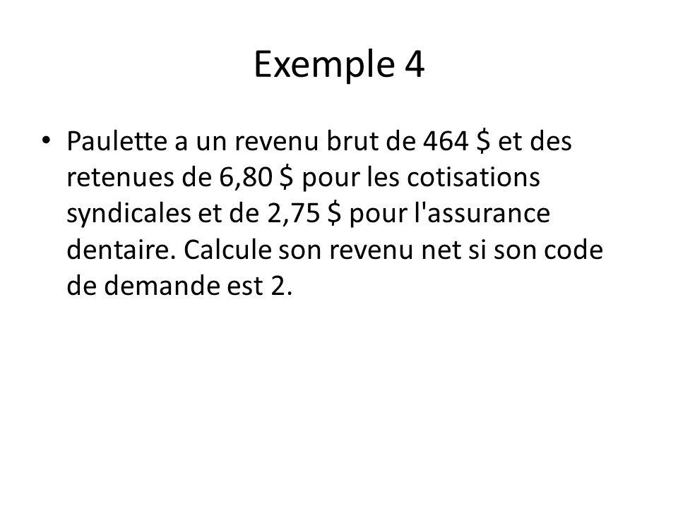 Exemple 4 Paulette a un revenu brut de 464 $ et des retenues de 6,80 $ pour les cotisations syndicales et de 2,75 $ pour l'assurance dentaire. Calcule