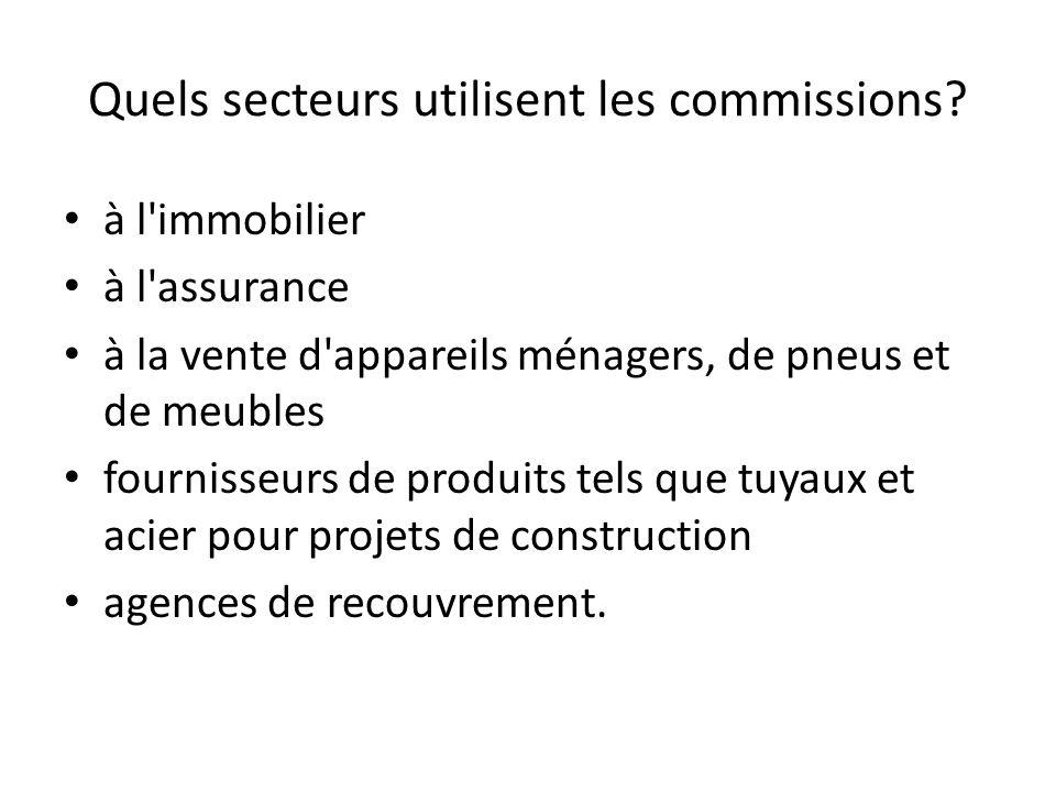 Quels secteurs utilisent les commissions? à l'immobilier à l'assurance à la vente d'appareils ménagers, de pneus et de meubles fournisseurs de produit