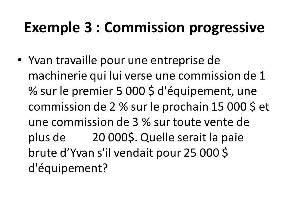 Exemple 3 : Commission progressive Yvan travaille pour une entreprise de machinerie qui lui verse une commission de 1 % sur le premier 5 000 $ d'équip