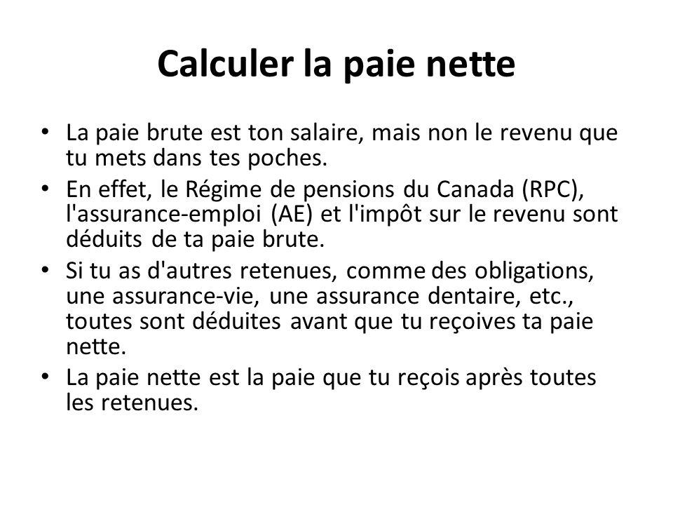 Calculer la paie nette La paie brute est ton salaire, mais non le revenu que tu mets dans tes poches. En effet, le Régime de pensions du Canada (RPC),