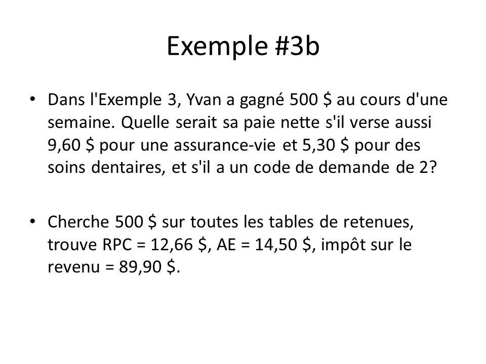 Exemple #3b Dans l'Exemple 3, Yvan a gagné 500 $ au cours d'une semaine. Quelle serait sa paie nette s'il verse aussi 9,60 $ pour une assurance-vie et