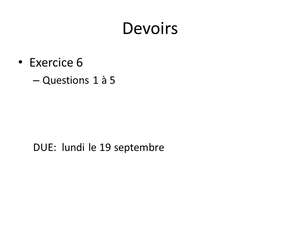 Devoirs Exercice 6 – Questions 1 à 5 DUE: lundi le 19 septembre