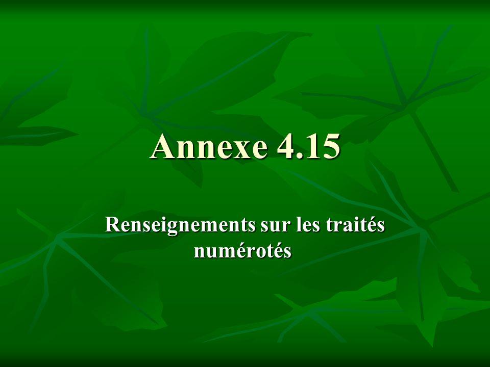 Annexe 4.15 Renseignements sur les traités numérotés Renseignements sur les traités numérotés