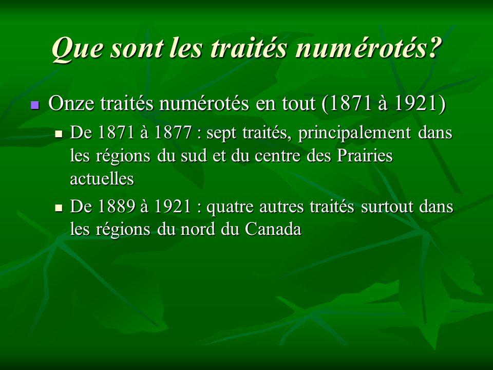 Que sont les traités numérotés? Onze traités numérotés en tout (1871 à 1921) Onze traités numérotés en tout (1871 à 1921) De 1871 à 1877 : sept traité