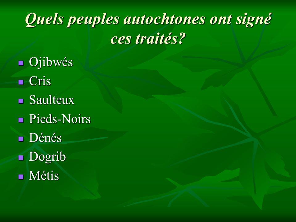 Quels peuples autochtones ont signé ces traités? Ojibwés Ojibwés Cris Cris Saulteux Saulteux Pieds-Noirs Pieds-Noirs Dénés Dénés Dogrib Dogrib Métis M