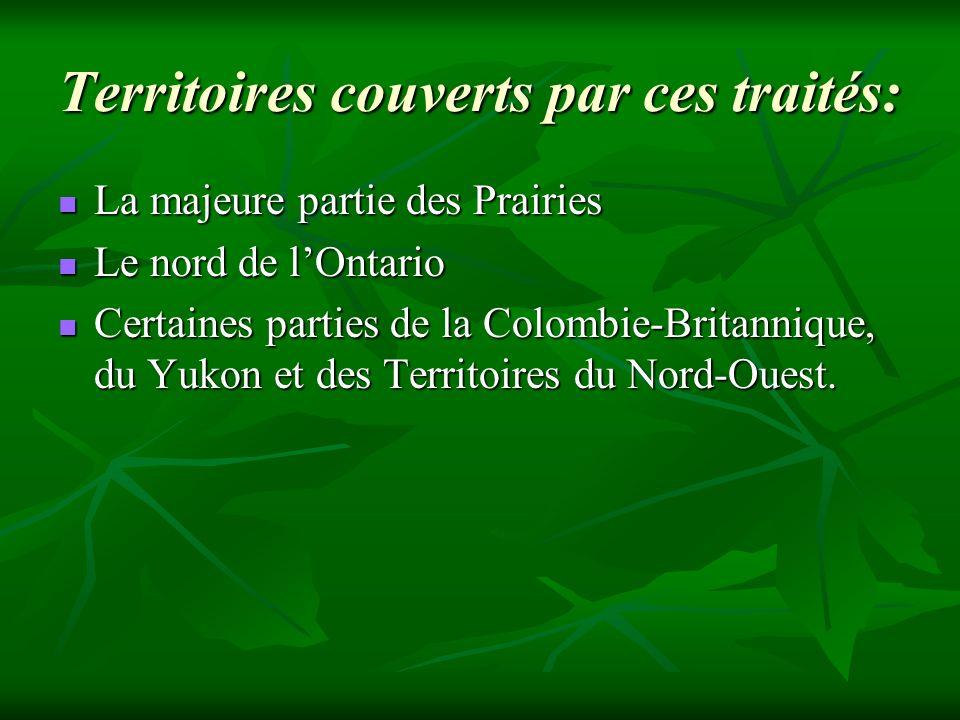 Territoires couverts par ces traités: La majeure partie des Prairies La majeure partie des Prairies Le nord de lOntario Le nord de lOntario Certaines
