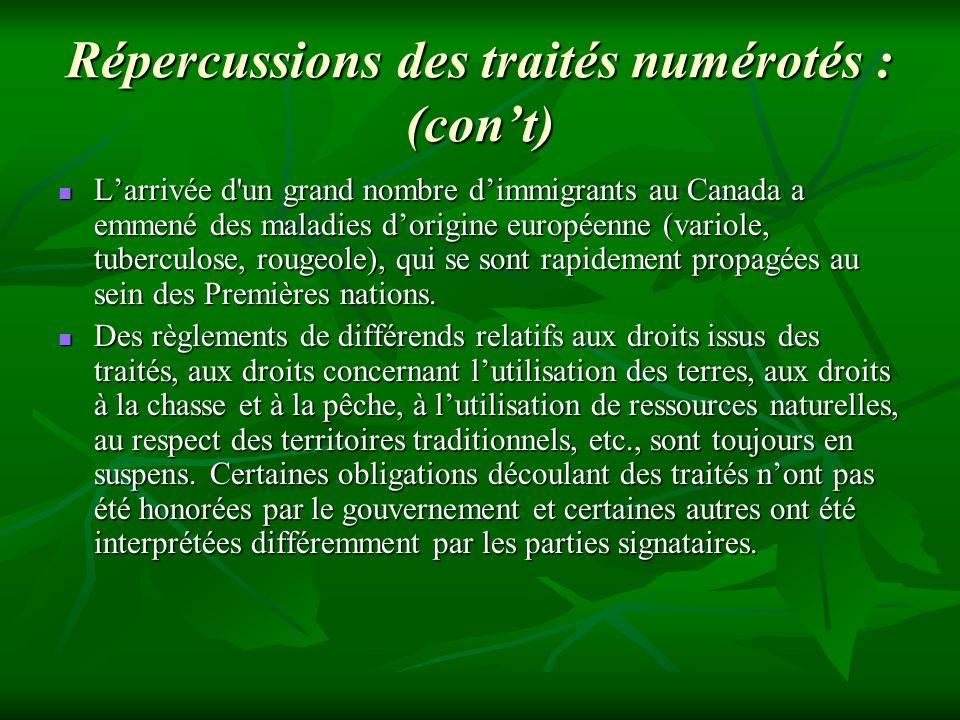 Répercussions des traités numérotés : (cont) Larrivée d'un grand nombre dimmigrants au Canada a emmené des maladies dorigine européenne (variole, tube