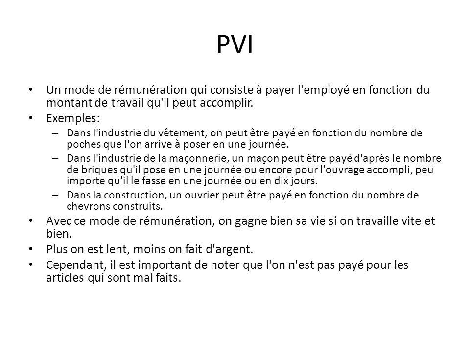 PVI Un mode de rémunération qui consiste à payer l employé en fonction du montant de travail qu il peut accomplir.
