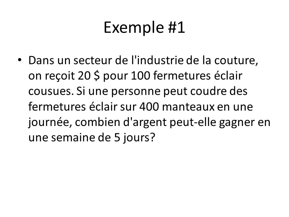 Exemple #1 Dans un secteur de l industrie de la couture, on reçoit 20 $ pour 100 fermetures éclair cousues.