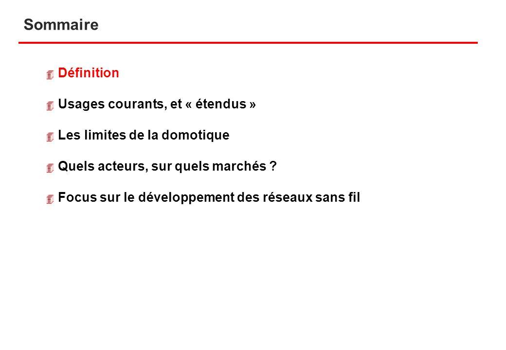 4 Définition 4 Usages courants, et « étendus » 4 Les limites de la domotique 4 Quels acteurs, sur quels marchés ? 4 Focus sur le développement des rés