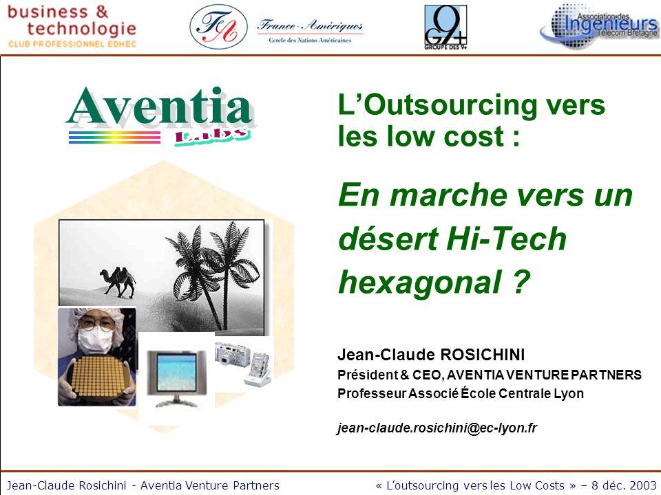 Jean-Claude Rosichini - Aventia Venture Partners« Loutsourcing vers les Low Costs » – 8 déc. 2003 LOutsourcing vers les low cost : En marche vers un d