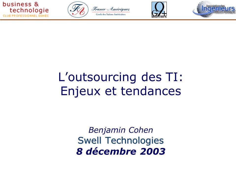 Loutsourcing des TI: Enjeux et tendances Benjamin Cohen Swell Technologies 8 décembre 2003