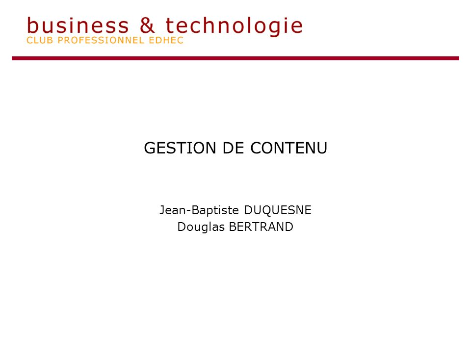 GESTION DE CONTENU Jean-Baptiste DUQUESNE Douglas BERTRAND