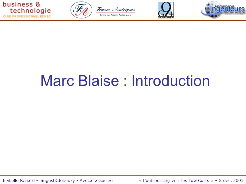 Marc Blaise : Introduction Isabelle Renard - august&debouzy - Avocat associée« Loutsourcing vers les Low Costs » – 8 déc.