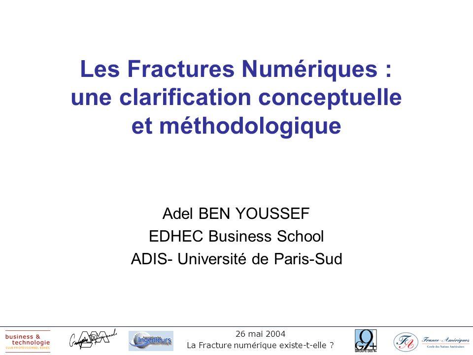 26 mai 2004 La Fracture numérique existe-t-elle ? Les Fractures Numériques : une clarification conceptuelle et méthodologique Adel BEN YOUSSEF EDHEC B