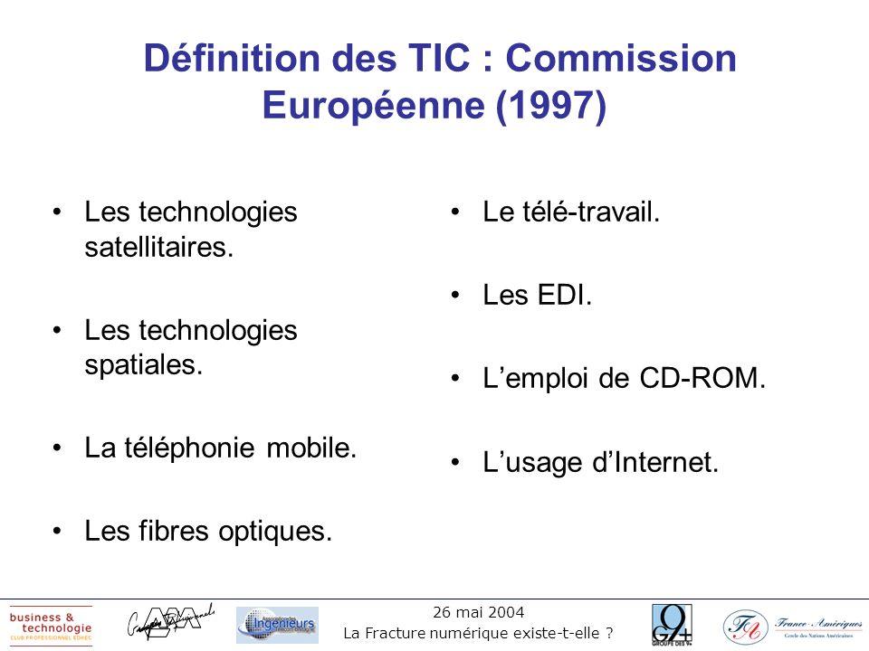 26 mai 2004 La Fracture numérique existe-t-elle ? Définition des TIC : Commission Européenne (1997) Les technologies satellitaires. Les technologies s