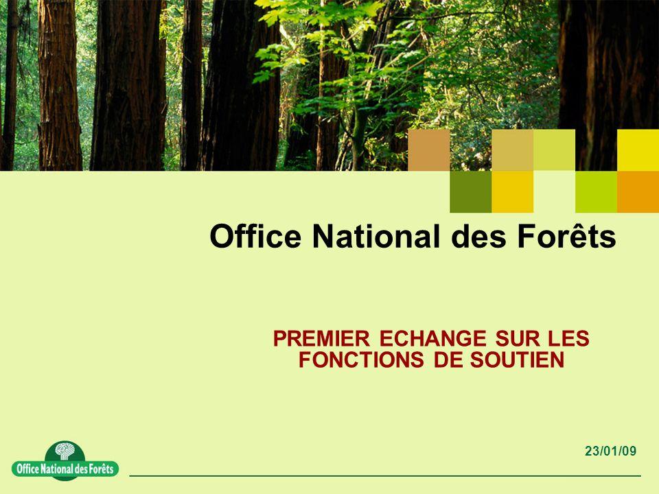 23/01/09 Office National des Forêts PREMIER ECHANGE SUR LES FONCTIONS DE SOUTIEN