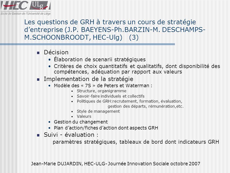 Jean-Marie DUJARDIN, HEC-ULG- Journée Innovation Sociale octobre 2007 La démarche stratégique de LEVI STRAUSS & CO : une question de mesure (1) Les RH sont associées dès la phase danalyse stratégique Interaction entre le groupe danalyse stratégique (Strategic business planning) et les RH (Human ressources planning) L « état des lieux » fait par les RH (« what do we have ?») permet danalyser la faisabilité des scenarii stratégiques, le timing nécessaire, les ressources à mettre en œuvre Cet outil de gestion prévisionnelle des RH, en version simplifiée, est applicable dans les PME qui veulent mettre en œuvre une stratégie de différenciation.