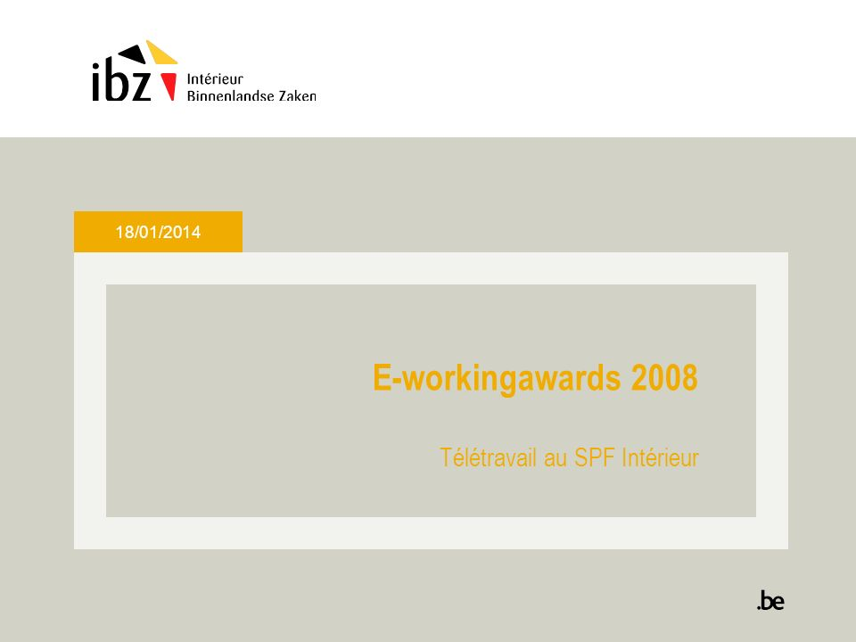 18/01/2014 E-workingawards 2008 Télétravail au SPF Intérieur