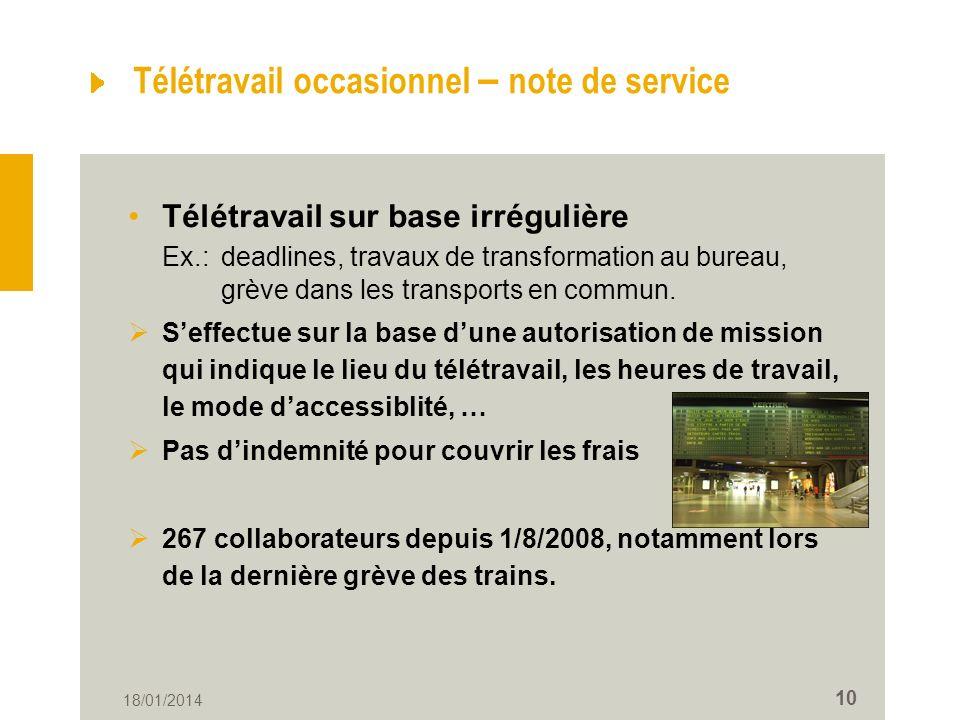 18/01/2014 10 Télétravail occasionnel – note de service Télétravail sur base irrégulière Ex.: deadlines, travaux de transformation au bureau, grève dans les transports en commun.