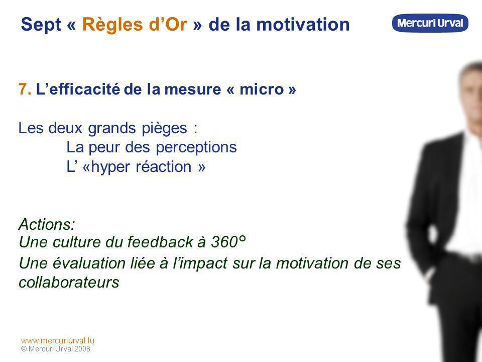 © Mercuri Urval 2008 www.mercuriurval.lu Sept « Règles dOr » de la motivation 7.